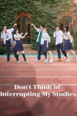 Nonton Drama China Don't Think of Interrupting My Studies (2021) Sub Indo